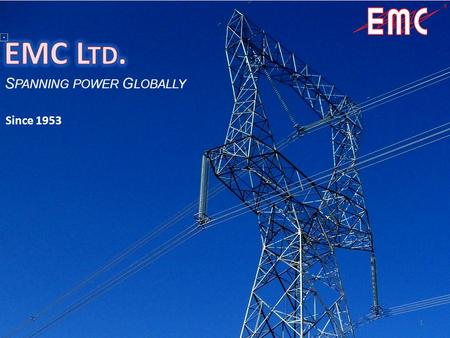 EMC Ltd. Spanning <strong>power</strong> Globally Since 1953.