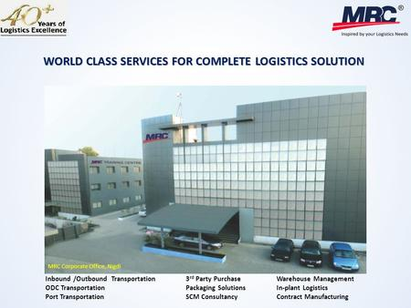MRC Corporate <strong>Office</strong>, Nigdi WORLD CLASS SERVICES FOR COMPLETE LOGISTICS SOLUTION Inbound /Outbound <strong>Transportation</strong> 3 rd Party Purchase Warehouse Management.