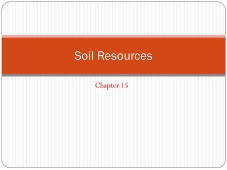 <strong>Soil</strong> Resources Chapter 15.