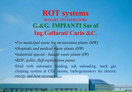 ROT systems ROTARY INCINERATORS G. &G. IMPIANTI Sas of Ing