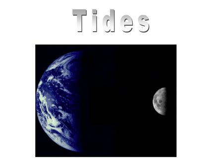 Tides are generated by: the gravitational pull of the moon and sun - moon has 2x greater gravitational pull than the sun - sun is 10 million x more massive.