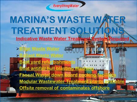 Indicative Waste Water Treatment System Required  Bilge Waste WaterBilge Waste Water  Ballast Waste WaterBallast Waste Water  Boat yard refurbishmentsBoat.