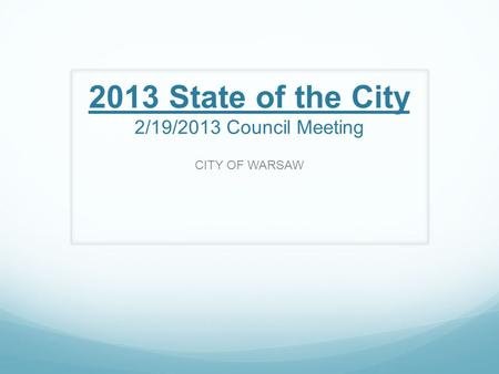 2013 State of the City 2/19/2013 Council Meeting CITY OF WARSAW.