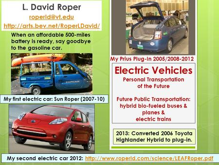 Electric Vehicles Personal Transportation of the Future Future Public Transportation: hybrid bio-fueled buses & planes & electric trains L. David Roper.