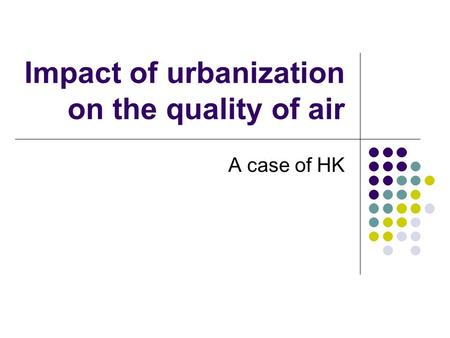 Impact of urbanization on the quality of air A case of HK.