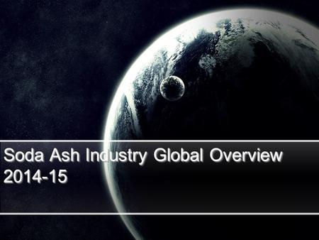 Soda Ash Industry Global Overview 2014-15. Global Chemical Industry shift from Developed economies to Developing economies Asia Pacific (including China)