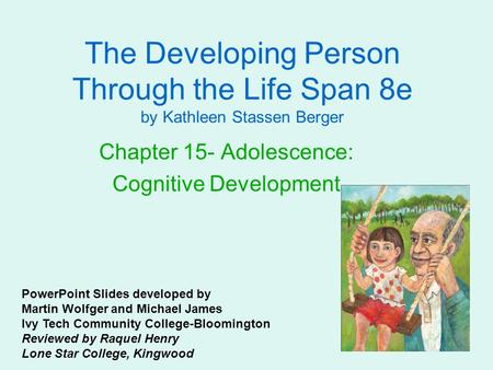 The Developing Person Through the Life Span 8e by Kathleen Stassen Berger Chapter 15- Adolescence: Cognitive Development PowerPoint Slides developed by.
