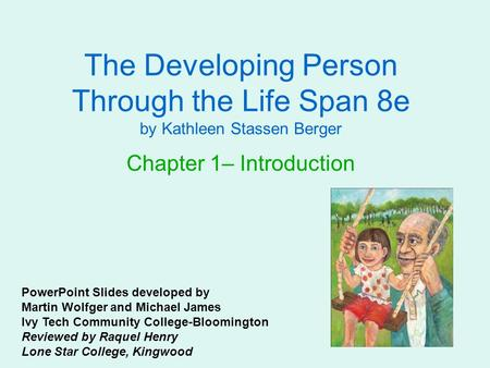 The Developing Person Through the Life Span 8e by Kathleen Stassen Berger Chapter 1– Introduction PowerPoint Slides developed by Martin Wolfger and Michael.