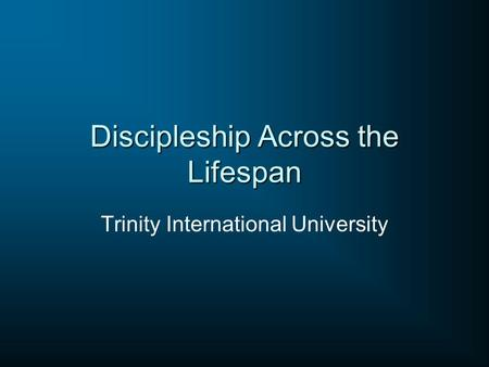 Discipleship Across the Lifespan Trinity International University.