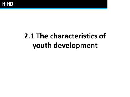 2.1 The characteristics of youth development. What is youth? Period of the human lifespan between the ages of 12 and 18 years The transition between childhood.