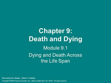 Discovering the Lifespan - Robert S. Feldman Copyright © 2009 Pearson Education, Inc., Upper Saddle River, NJ 07458. All rights reserved. Chapter 9: Death.
