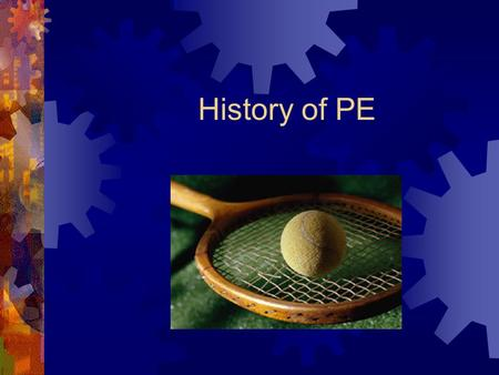 History of PE. Point of Emphasis  This is the only course that will address PE history, a topic included on the Praxis II exam.
