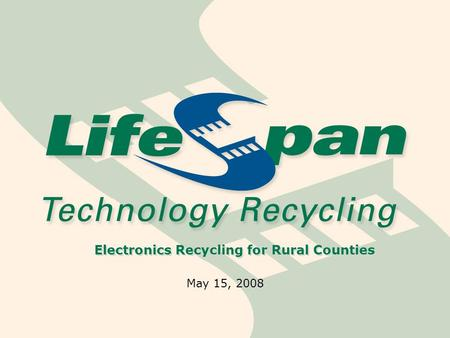 Electronics Recycling for Rural Counties May 15, 2008.