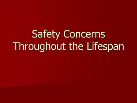 Safety Concerns Throughout the Lifespan. Safety Freedom from psychological and physical injury Freedom from psychological and physical injury A basic.