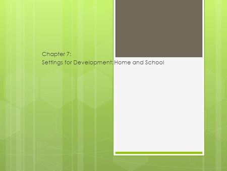 Chapter 7: Settings for Development: Home and School.