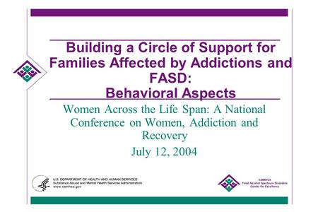 Building a Circle of Support for Families Affected by Addictions and FASD: Behavioral Aspects Women Across the Life Span: A National Conference on Women,