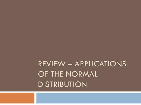 REVIEW – APPLICATIONS OF THE NORMAL DISTRIBUTION.