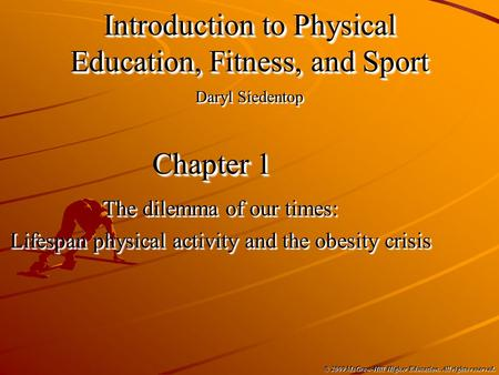 © 2009 McGraw-Hill Higher Education. All rights reserved. Chapter 1 The dilemma of our times: Lifespan physical activity and the obesity crisis The dilemma.