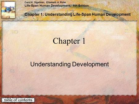 1 of 17 Carol K. Sigelman, Elizabeth A. Rider Life-Span Human Development, 4th Edition Chapter 1: Understanding Life-Span Human Development Chapter 1 Understanding.