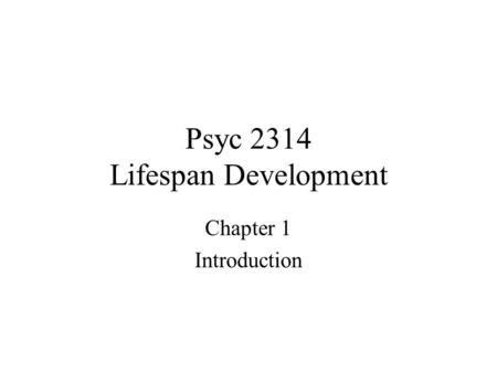 Psyc 2314 Lifespan Development Chapter 1 Introduction.