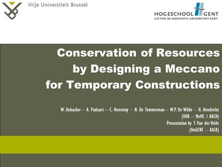 Conservation of <strong>Resources</strong> by Designing a Meccano for Temporary Constructions W. Debacker – A. Paduart – C. Henrotay – N. De Temmerman – W.P. De Wilde –