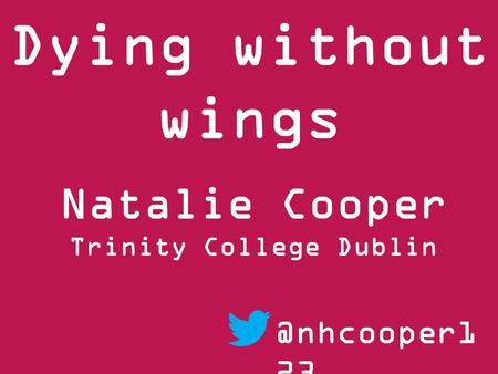 Dying without wings Natalie Cooper Trinity College 23.