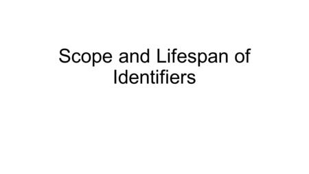 Scope and Lifespan of Identifiers. Every function has a scope What does that mean? That means that every identifier that is created in a function (that's.