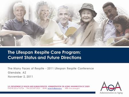The Lifespan Respite Care Program: Current Status and Future Directions The Many Faces of Respite - 2011 Lifespan Respite Conference Glendale, AZ November.