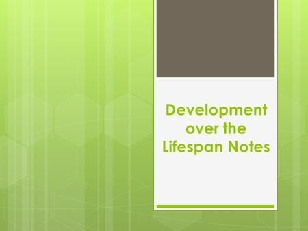 Development over the Lifespan Notes. Prenatal (9 months)  Physical Development  Takes place over about 40 weeks  Fastest physical growth  Compared.