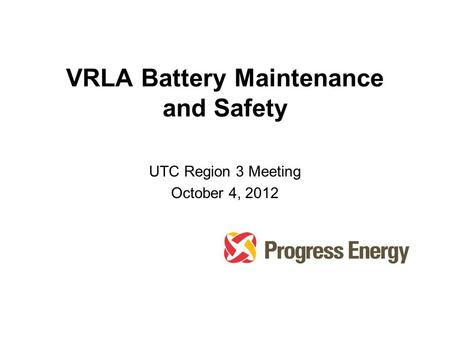 VRLA Battery Maintenance and Safety UTC Region 3 Meeting October 4, 2012.