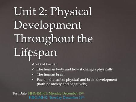 { Unit 2: Physical Development Throughout the Lifespan Areas of Focus: The human body and how it changes physically The human body and how it changes physically.