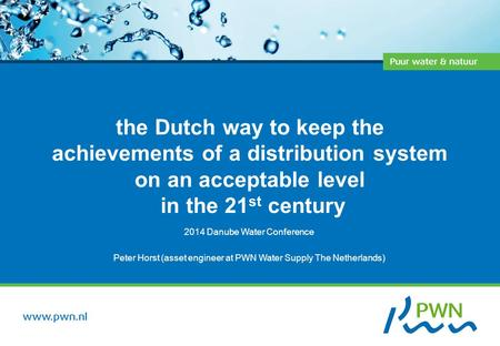 The Dutch way to keep the achievements of a distribution system on an acceptable level in the 21 st century 2014 Danube Water Conference Peter Horst (asset.