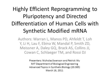 Highly Efficient Reprogramming to Pluripotency and Directed Differentiation of Human Cells with Synthetic Modified mRNA Authors: Warran L, Manos PD, Ahfeldt.