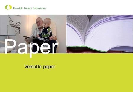 Versatile paper Paper. 26.2.2010 2 Paper doesn't leave a trace Using paper and wood allows you to reduce the consumption of non-renewable materials Emissions-free.