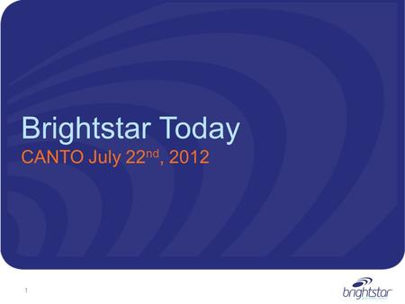 Brightstar Today CANTO July 22 nd, 2012 1. Brightstar Today 2.