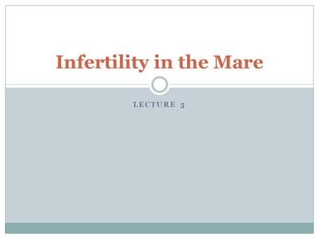 LECTURE 5 Infertility in the Mare. Introduction Extrinsic Factors  Lack of Use  Sub-fertile Stallion  Poor management Intrinsic Factors  Many, many,