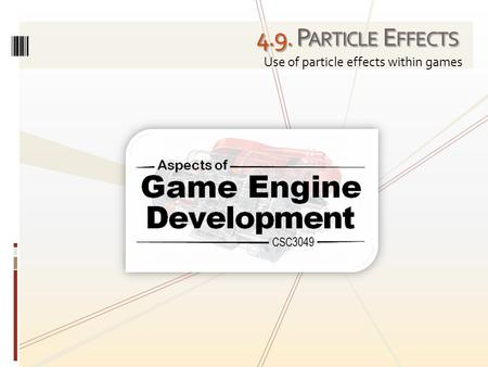 4.9. P ARTICLE E FFECTS Use of particle effects within games.