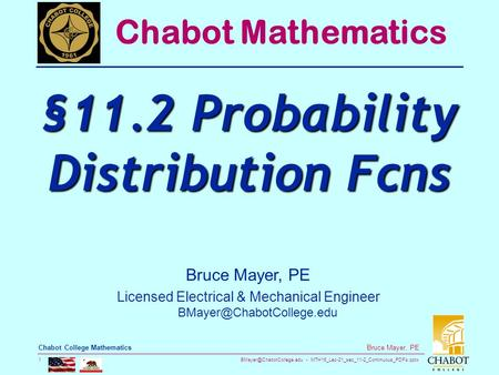 MTH16_Lec-21_sec_11-2_Continuous_PDFs.pptx 1 Bruce Mayer, PE Chabot College Mathematics Bruce Mayer, PE Licensed Electrical &