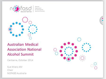 Sue Miers AM Chair NOFASD Australia Australian Medical Association National Alcohol Summit Canberra, October 2014.