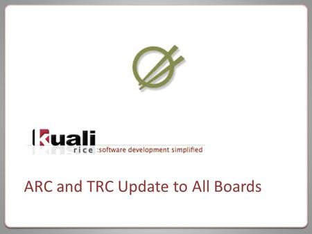 ARC and TRC Update to All Boards. Evolution of Rice.