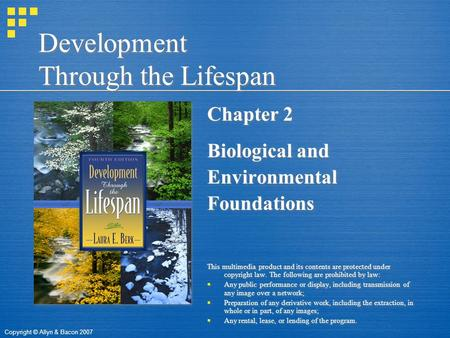 Copyright © Allyn & Bacon 2007 Development Through the Lifespan Chapter 2 Biological and Environmental Foundations This multimedia product and its contents.