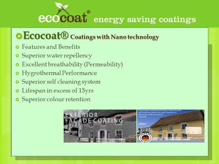  Ecocoat® Coatings with Nano technology  Features and Benefits  Superior water repellency  Excellent breathability (Permeability)  Hygrothermal Performance.