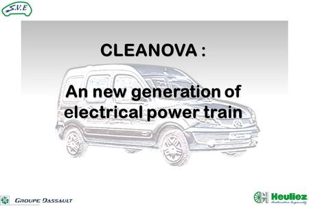 CLEANOVA : An new generation lectrical power train An new generation of electrical power train.