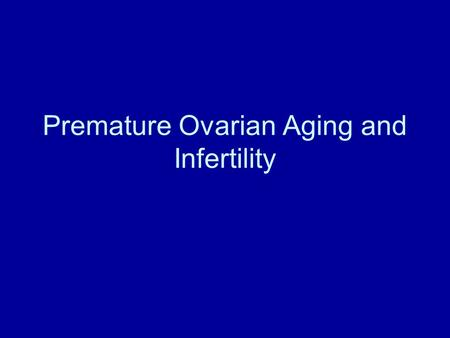 Premature Ovarian Aging and Infertility. Definitions Infertility – Inability to conceive after one year of unprotected coitus Assisted reproductive technologies.