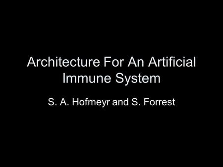 Architecture For An Artificial Immune System S. A. Hofmeyr and S. Forrest.
