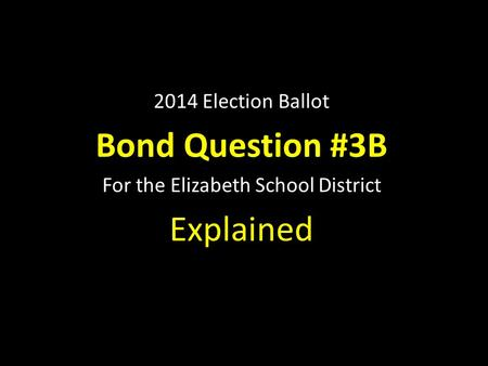 2014 Election Ballot Bond Question #3B For the Elizabeth School District Explained.