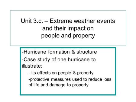 Unit 3.c. – Extreme weather events and their impact on people and property -Hurricane formation & structure -Case study of one hurricane to illustrate: