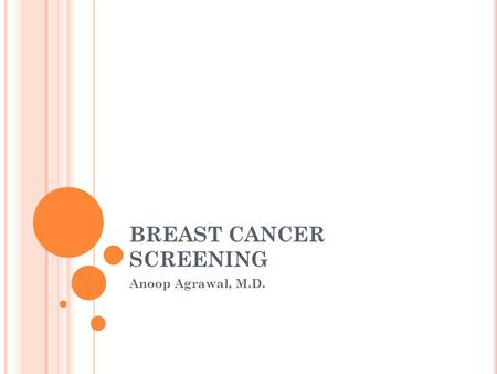 BREAST CANCER SCREENING Anoop Agrawal, M.D.. NEW USPSTF BREAST SCREENING GUIDELINES Published by US Preventative Screening Task Force in November 2009.