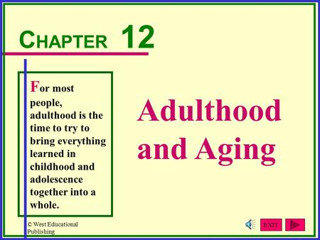 © West Educational Publishing Adulthood and Aging C HAPTER 12 F or most people, adulthood is the time to try to bring everything learned in childhood and.