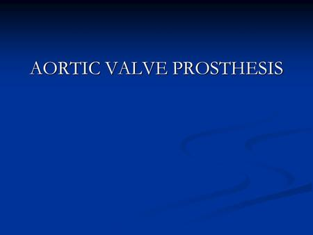 AORTIC VALVE PROSTHESIS. Basic Types of Artificial Heart Valves Mechanical – made of synthetic material Tissue valve – made from animal tissues called.